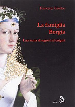 Immagine di FAMIGLIA BORGIA. UNA STORIA DI SEGRETI ED ENIGMI (LA)