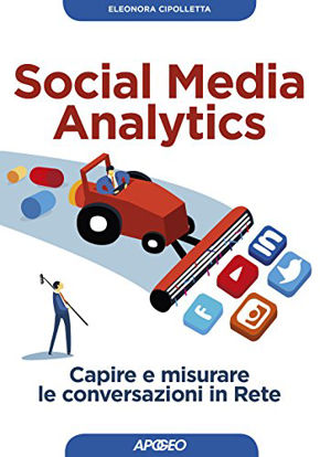 Immagine di SOCIAL MEDIA ANALYTICS. CAPIRE E MISURARE LE CONVERSAZIONI IN RETE