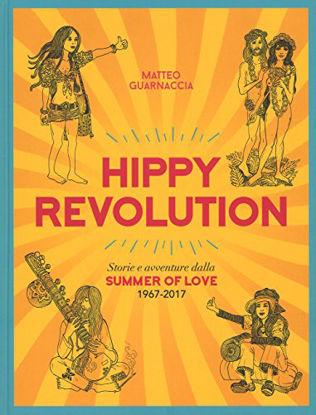 Immagine di HIPPY REVOLUTION. STORIE E AVVENTURE DALLA SUMMER OF LOVE 1967-2017