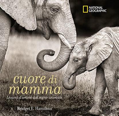 Immagine di CUORE DI MAMMA. LEZIONI D`AMORE DAL REGNO ANIMALE
