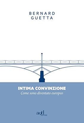 Immagine di INTIMA CONVINZIONE. COME SONO DIVENTATO EUROPEO