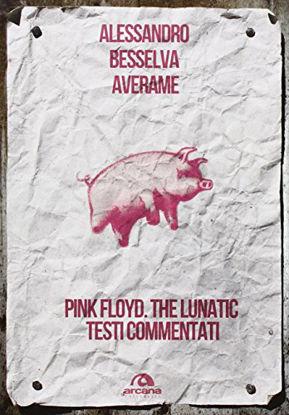 Immagine di PINK FLOYD. THE LUNATIC. TESTI COMMENTATI