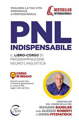 Immagine di PNL INDISPENSABILE. IL LIBRO-CORSO DI PROGRAMMAZIONE NEURO-LINGUISTICA