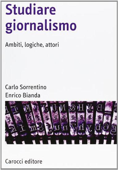 Immagine di STUDIARE GIORNALISMO. AMBITI, LOGICHE, ATTORI