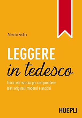 Immagine di LEGGERE IN TEDESCO. TEORIA ED ESERCIZI PER COMPRENDERE TESTI ORIGINALI MODERNI E ANTICHI