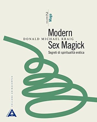 Immagine di MODERN SEX MAGICK. SEGREDI DI SPIRITUALITA` EROTICA