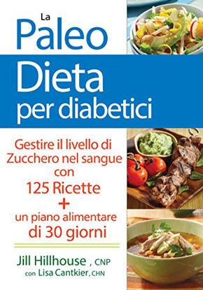 Immagine di PALEO DIETA PER DIABETICI. GESTIRE LA GLICEMIA CON 125 RICETTE (LA)