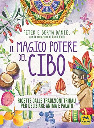 Immagine di MAGICO POTERE DEL CIBO. RICETTE DALLE TRADIZIONI TRIBALI PER DELIZIARE ANIMA E PALATO (IL)