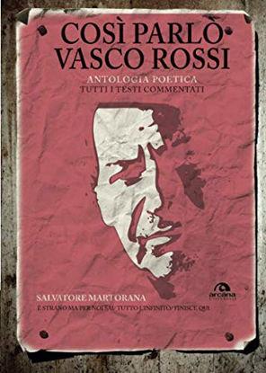 Immagine di COSI` PARLO` VASCO ROSSI. ANTOLOGIA POETICA. TUTTI I TESTI COMMENTATI