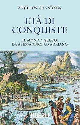 Immagine di ETA` DI CONQUISTE. IL MONDO GRECO DA ALESSANDRO AD ADRIANO