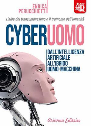 Immagine di CYBERUOMO. DALL`INTELLIGENZA ARTIFICIALE ALL`IBRIDO UOMO MACCHINA