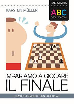 Immagine di ABC DEGLI SCACCHI. IMPARIAMO A GIOCARE IL FINALE. 50 MODI PER VINCERE CON POCHI PEZZI (L`)