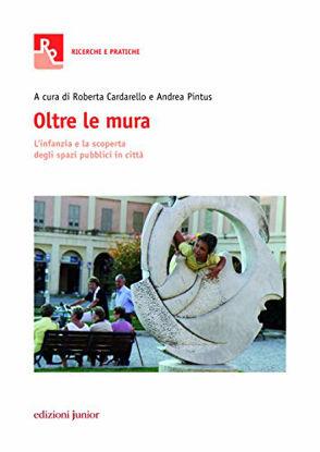 Immagine di OLTRE LE MURA. L`INFANZIA E LA SCOPERTA DEGLI SPAZI PUBBLICI IN CITTA`