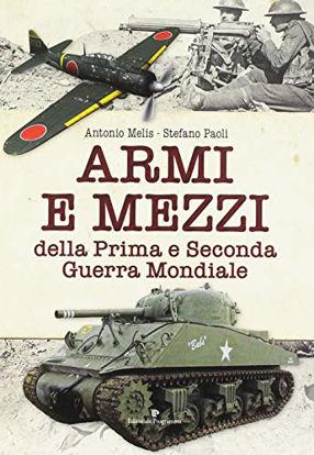 Immagine di ARMI E MEZZI DELLA PRIMA E SECONDA GUERRA MONDIALE