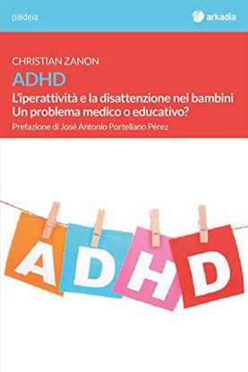 Immagine di ADHD. L`IPERATTIVITA` E LA DISATTENZIONE NEI BAMBINI. UN PROBLEMA MEDICO O EDUCATIVO?