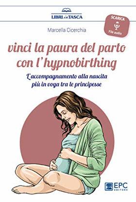 Immagine di VINCI LA PAURA DEL PARTO CON L`HYPNOBIRTHING. L`ACCOMPAGNAMENTO ALLA NASCITA PIU` IN VOGA TRA LE...