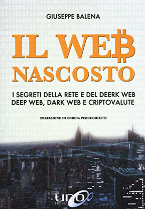 Immagine di WEB NASCOSTO. I SEGRETI DELLA RETE E DEL DEERK WEB, DEEP WEB, DARK WEB E CRIPTOVALUTE (IL)