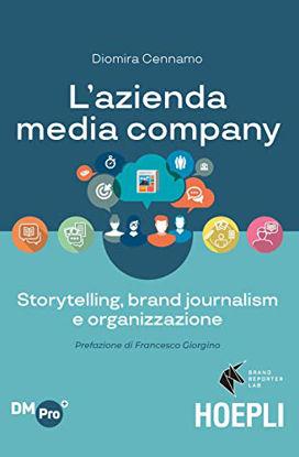 Immagine di AZIENDA MEDIA-COMPANY. STORYTELLING, BRAND JOURNALISM E ORGANIZZAZIONE (L`)