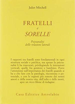 Immagine di FRATELLI E SORELLE. PSICOANALISI DELLE RELAZIONI LATERALI