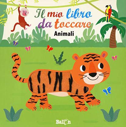 Immagine di ANIMALI. IL MIO LIBRO DA TOCCARE. EDIZ. A COLORI