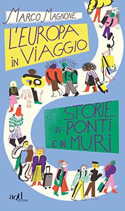 Immagine di EUROPA IN VIAGGIO. STORIE DI PONTI E DI MURI (L`)