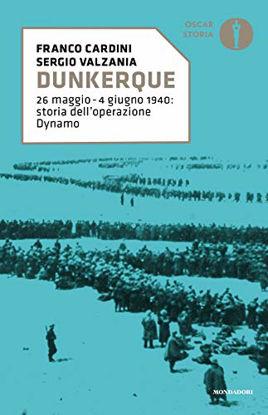 Immagine di DUNKERQUE. 26 MAGGIO-4 GIUGNO 1940: STORIA DELL`OPERAZIONE DYNAMO