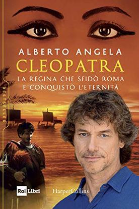 Immagine di CLEOPATRA. LA REGINA CHE SFIDO` ROMA E CONQUISTO` L`ETERNITA`