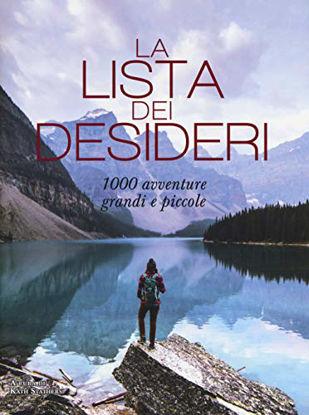Immagine di LISTA DEI DESIDERI. 1000 AVVENTURE GRANDI E PICCOLE. EDIZ. ILLUSTRATA (LA)