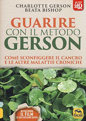 Immagine di GUARIRE CON IL METODO GERSON. COME SCONFIGGERE IL CANCRO E LE ALTRE MALATTIE CRONICHE. CON CONTE...