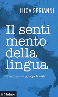 Immagine di SENTIMENTO DELLA LINGUA. CONVERSAZIONE CON GIUSEPPE ANTONELLI (IL)