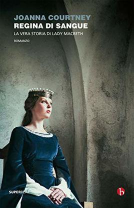 Immagine di REGINA DI SANGUE. LA VERA STORIA DI LADY MACBETH
