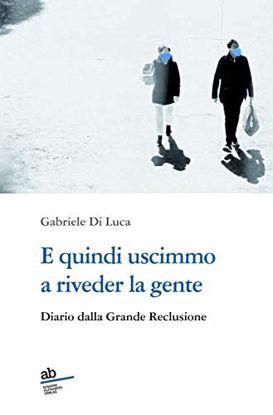 Immagine di E QUINDI USCIMMO A RIVEDER LA GENTE. DIARIO DALLA GRANDE RECLUSIONE