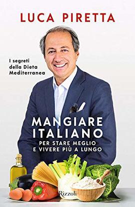 Immagine di MANGIARE ITALIANO PER STARE MEGLIO E VIVERE PIU` A LUNGO. I SEGRETI DELLA DIETA MEDITERRANEA
