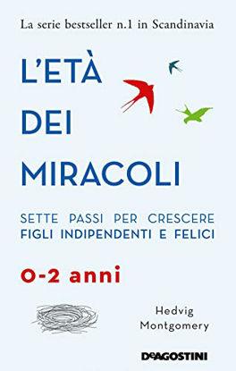 Immagine di ETA` DEI MIRACOLI. SETTE PASSI PER CRESCERE FIGLI INDIPENDENTI E FELICI (0-2 ANNI) (L`)