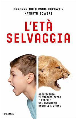 Immagine di ETA` SELVAGGIA. ADOLESCENZA: IL VIAGGIO EPICO E RIBELLE CHE ACCOMUNA ANIMALI E UMANI (L`)