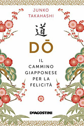 Immagine di DO. IL CAMMINO GIAPPONESE PER LA FELICITA`