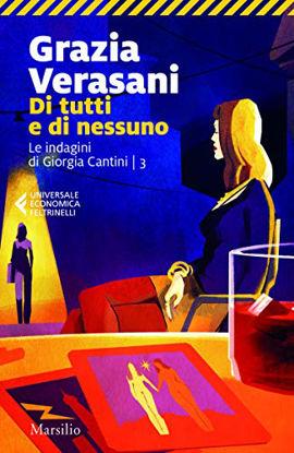 Immagine di DI TUTTI E DI NESSUNO. LE INDAGINI DI GIORGIA CANTINI - VOLUME 3