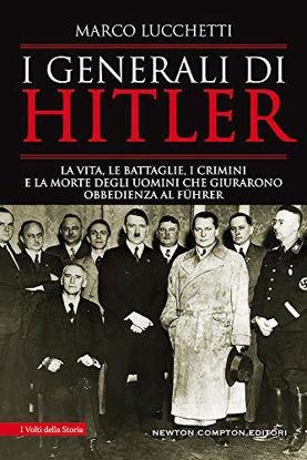 Immagine di GENERALI DI HITLER. LA VITA, LE BATTAGLIE, I CRIMINI E LA MORTE DEGLI UOMINI CHE GIURARONO OBBED...