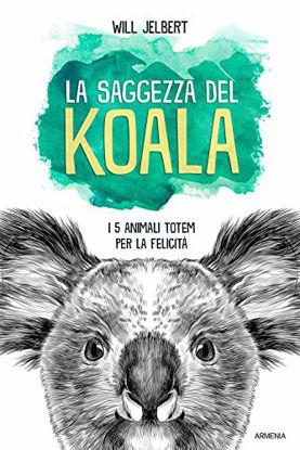 Immagine di SAGGEZZA DEL KOALA. I 5 ANIMALI TOTEM PER LA FELICITA` (LA)