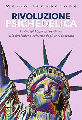 Immagine di RIVOLUZIONE PSICHEDELICA. LA CIA, GLI HIPPY, GLI PSICHIATRI & LA RIVOLUZIONE...