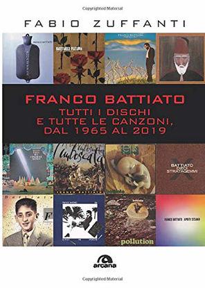 Immagine di FRANCO BATTIATO. TUTTI I DISCHI E TUTTE LE CANZONI, DAL 1965 AL 2019