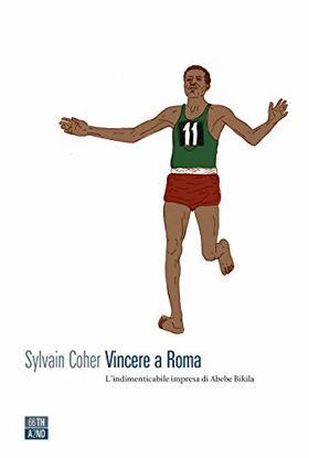 Immagine di VINCERE A ROMA. L`INDIMENTICABILE IMPRESA DI ABEBE BIKILA