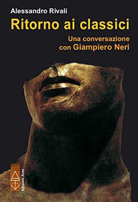 Immagine di RITORNO AI CLASSICI. CONVERSAZIONE SUI CLASSICI CON GIAMPIERO NERI