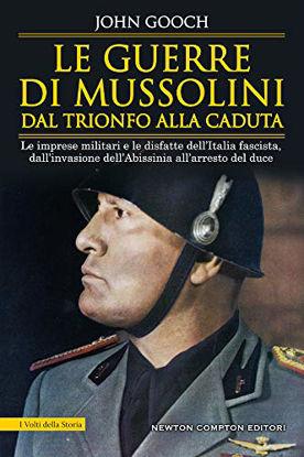 Immagine di GUERRE DI MUSSOLINI DAL TRIONFO ALLA CADUTA.(LE) LE IMPRESE MILITARI E LE DISFATTE DELL`ITALIA FASCISTA
