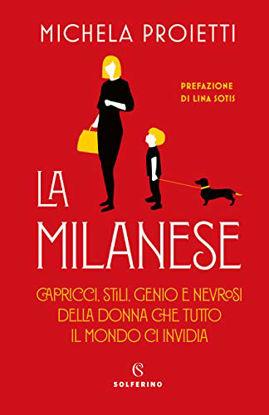 Immagine di MILANESE. CAPRICCI, STILI, GENIO E NEVROSI DELLA DONNA CHE TUTTO IL MONDO CI INVIDIA (LA)