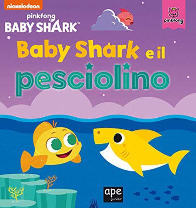 Immagine di BABY SHARK E IL PESCIOLINO. EDIZ. A COLORI