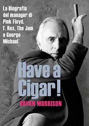 Immagine di HAVE A CIGAR! LA BIOGRAFIA DEL MANAGER DI PINK FLOYD, T. REX, THE JAM E GEORGE MICHAEL