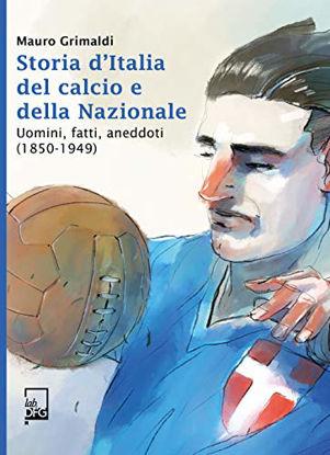Immagine di STORIE D`ITALIA DEL CALCIO E DELLA NAZIONALE