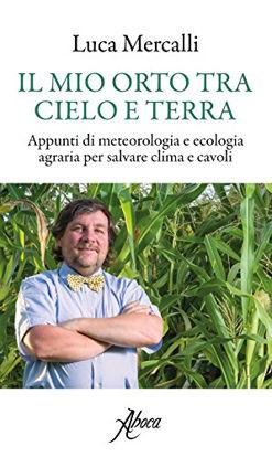 Immagine di MIO ORTO TRA CIELO E TERRA. APPUNTI DI METEOROLOGIA E ECOLOGIA AGRARIA PER SALVARE CLIMA E CAVOL...