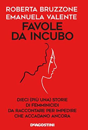 Immagine di FAVOLE DA INCUBO. DIECI (PIU` UNA) STORIE DI FEMMINICIDI DA RACCONTARE PER IMPEDIRE CHE ACCADANO...